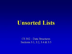 Unsorted Lists CS 302 Data Structures Sections 3