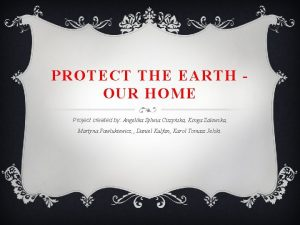 PROTECT THE EARTH OUR HOME Project created by