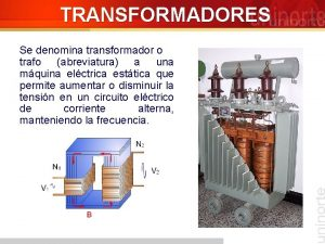 TRANSFORMADORES Se denomina transformador o trafo abreviatura a
