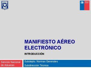 MANIFIESTO AREO ELECTRNICO INTRODUCCIN Servicio Nacional de Aduanas