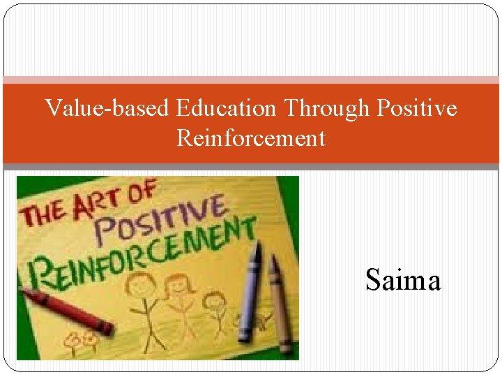 Valuebased Education Through Positive Reinforcement Saima Hypothesis Positive