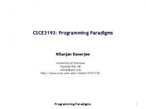 CSCE 3193 Programming Paradigms Nilanjan Banerjee University of