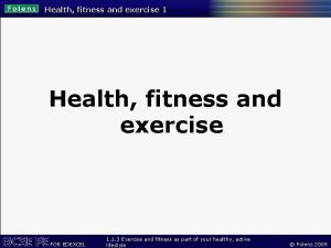 Health fitness and exercise 1 Health fitness and