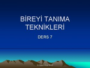 BREY TANIMA TEKNKLER DERS 7 Dr Didem Mge