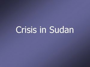 Crisis in Sudan Sixty years ago the world
