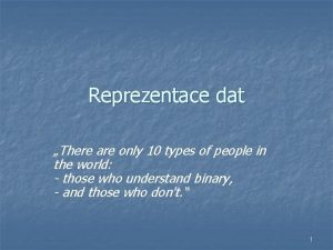 Reprezentace dat There are only 10 types of