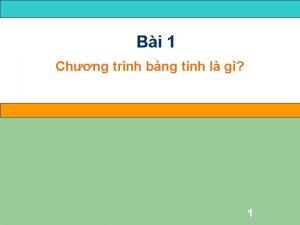 Bi 1 Chng trnh bng tnh l g
