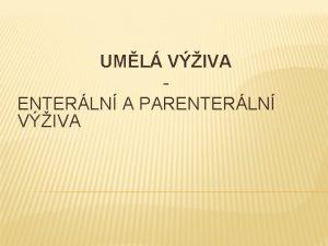 UML VIVA ENTERLN A PARENTERLN VIVA ENTERLN VIVA