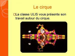 Le cirque La classe ULIS vous prsente son