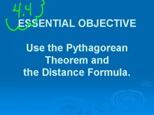 ESSENTIAL OBJECTIVE Use the Pythagorean Theorem and the
