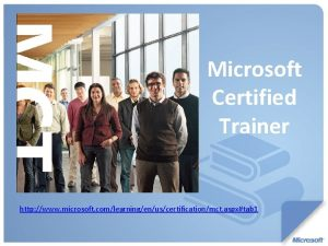 Microsoft Certified Trainer http www microsoft comlearningenuscertificationmct aspxtab