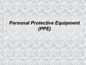 Personal Protective Equipment PPE 1 Purpose of PPE