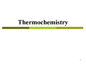 Thermochemistry 1 Thermochemistry p Thermodynamics is the science