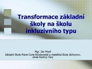 Transformace zkladn koly na kolu inkluzivnho typu Mgr