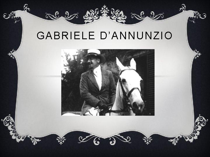 GABRIELE DANNUNZIO LA SUA VITA Gabriele DAnnunzio principe