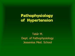 Pathophysiology of Hypertension Tatr M Dept of Pathophysiology