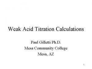 Weak Acid Titration Calculations Paul Gilletti Ph D