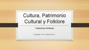 Cultura Patrimonio Cultural y Folklore Tradiciones Artsticas Facilitador