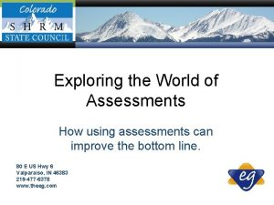 Exploring the World of Assessments How using assessments