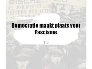 Democratie maakt plaats voor Fascisme 1 3 Ontstaan