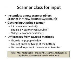 Scanner class for input Instantiate a new scanner