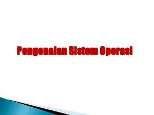 Pengenalan Sistem Operasi Course Objective Definisi Sistem Operasi