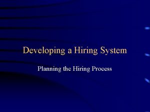 Developing a Hiring System Planning the Hiring Process