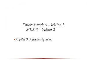 Datorntverk A lektion 3 MKS B lektion 3