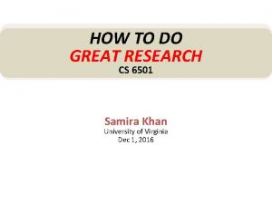 HOW TO DO GREAT RESEARCH CS 6501 Samira