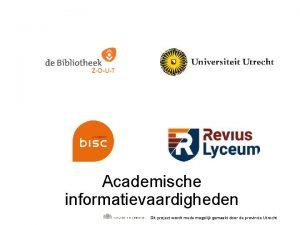 Academische informatievaardigheden Dit project wordt mede mogelijk gemaakt
