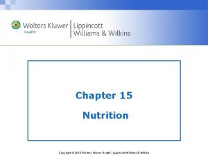 Chapter 15 Nutrition Copyright 2013 Wolters Kluwer Health