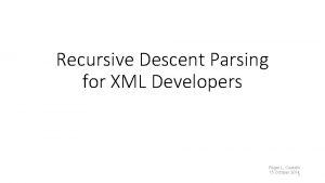 Recursive Descent Parsing for XML Developers Roger L