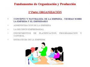 Fundamentos de Organizacin y Produccin 1 Parte ORGANIZACIN