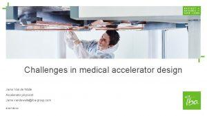 Challenges in medical accelerator design Jarno Van de