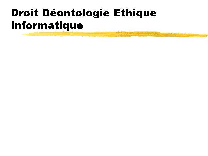 Droit Dontologie Ethique Informatique Droit Dontologie Ethique Informatique