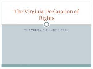 The Virginia Declaration of Rights THE VIRGINIA BILL