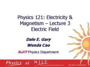 Physics 121 Electricity Magnetism Lecture 3 Electric Field
