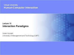 Virtual University HumanComputer Interaction Lecture 15 Interaction Paradigms