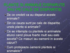 PLANTE SI ANIMALE DISPARUTE SAU PE CALE DE