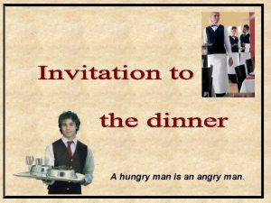 A hungry man is an angry man Give