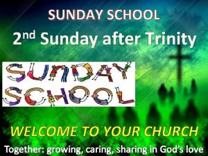 SUNDAY SCHOOL nd 2 Sunday after Trinity WELCOME