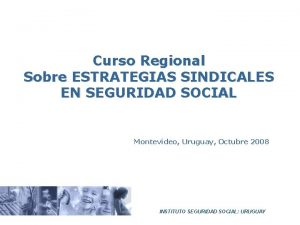 Curso Regional Sobre ESTRATEGIAS SINDICALES EN SEGURIDAD SOCIAL