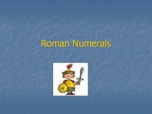 Roman Numerals A Brief History of Roman Numerals