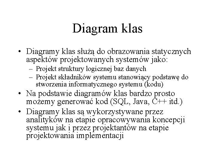 Diagram klas Diagramy klas su do obrazowania statycznych