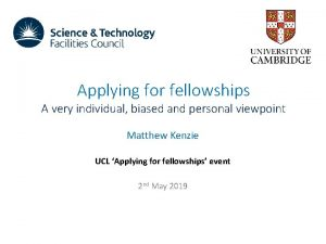 Applying for fellowships A very individual biased and