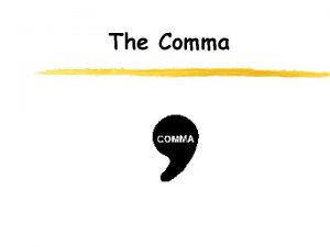 The Comma What is the Comma z The