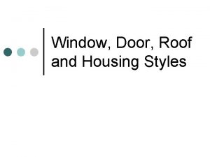 Window Door Roof and Housing Styles Windows and