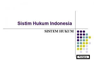 Sistim Hukum Indonesia SISTEM HUKUM Pertama Pengertian Sistem