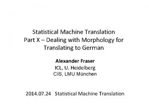 Statistical Machine Translation Part X Dealing with Morphology
