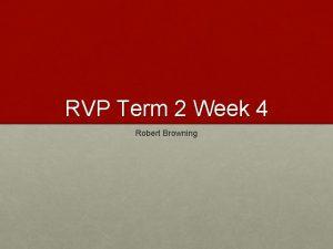 RVP Term 2 Week 4 Robert Browning Class